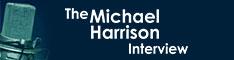 The Michael Harrison Interview