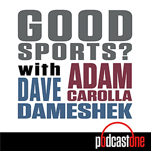 GOOD SPORTS? with Adam Carolla and Dave Dameshek