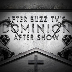 Dominion  AfterBuzz TV AfterShow