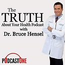 The Truth About Your Health with Dr. Bruce Hensel