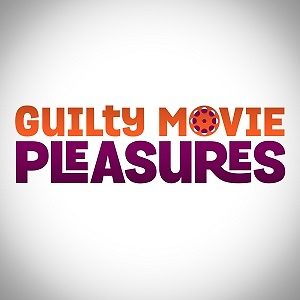 Guilty Movie Pleasures