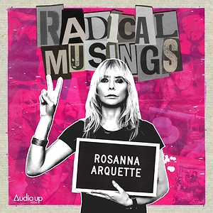 Radical Musings with Rosanna Arquette