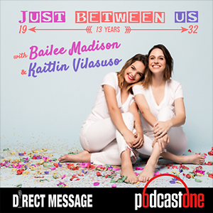 Just Between Us with Bailee Madison & Kaitlin Vilasuso